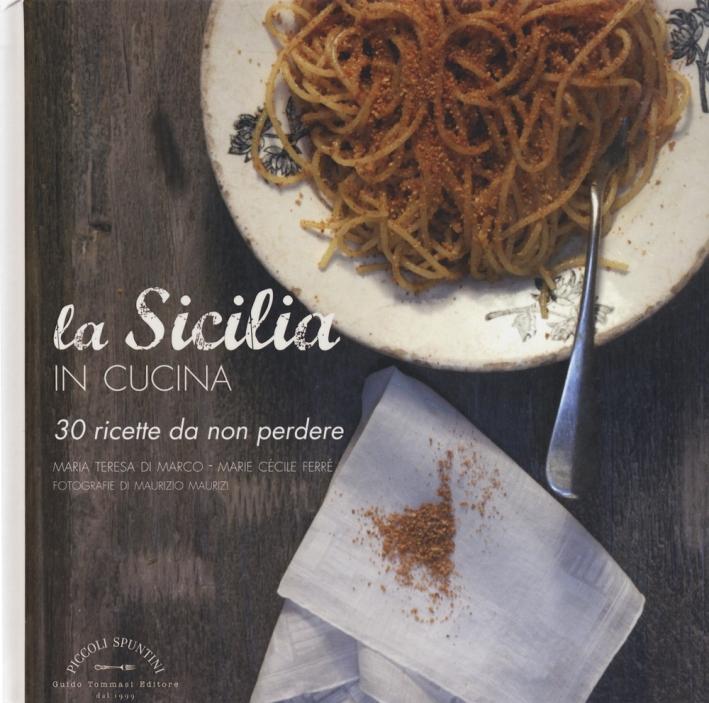 La Sicilia in cucina. 30 ricette da non perdere