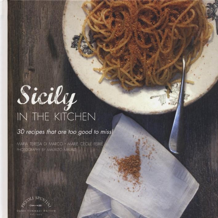 La Sicilia in cucina. 30 ricette da non perdere. Ediz. inglese