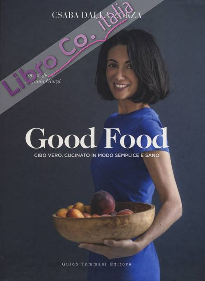 Good food. Cibo vero, cucinato in modo semplice e sano