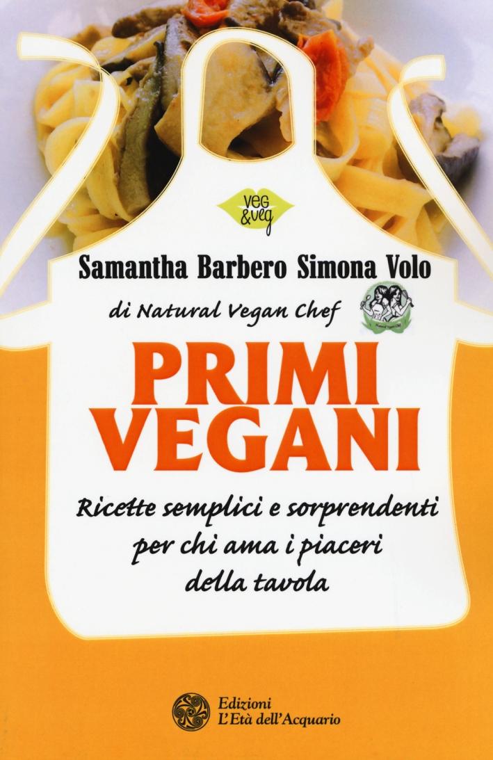 Primi vegani. Ricette semplici e sorprendenti per chi ama i piaceri della tavola