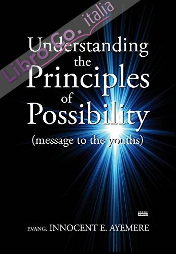 Understanding the principles of possibility (message to the youths)