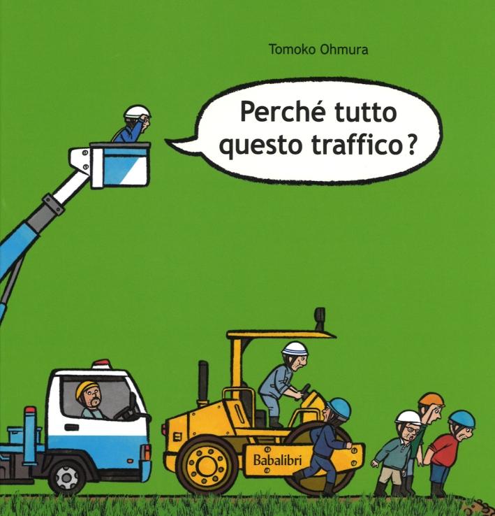 Perché tutto questo traffico? Ediz. illustrata