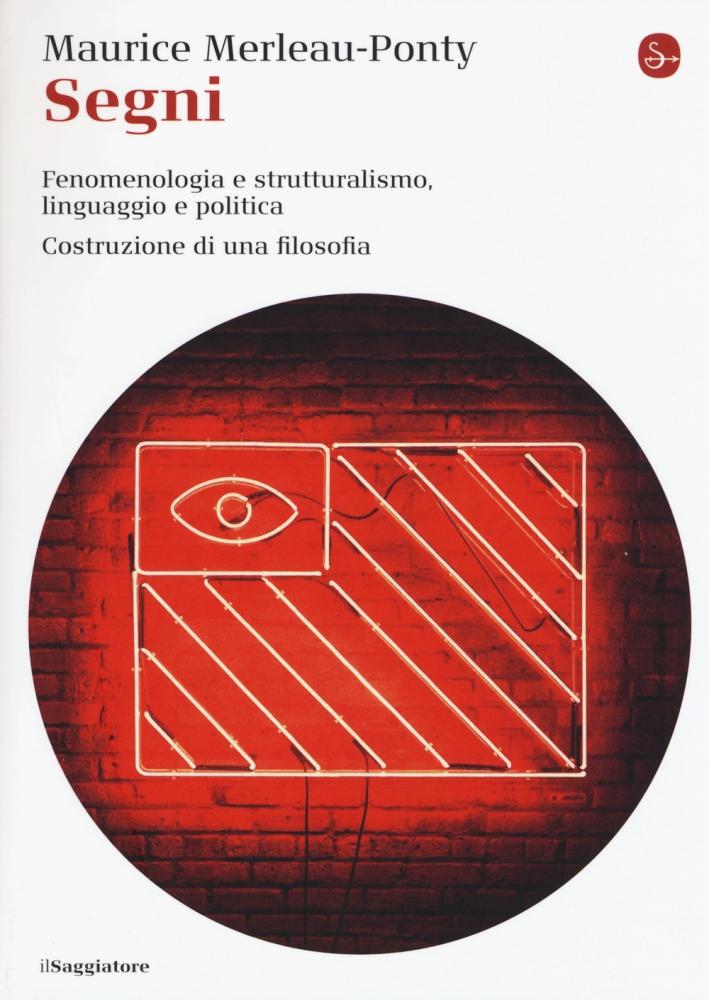 Segni. Fenomenologia e struttralismo, linguaggio e politica. Costruzione di una filosofia
