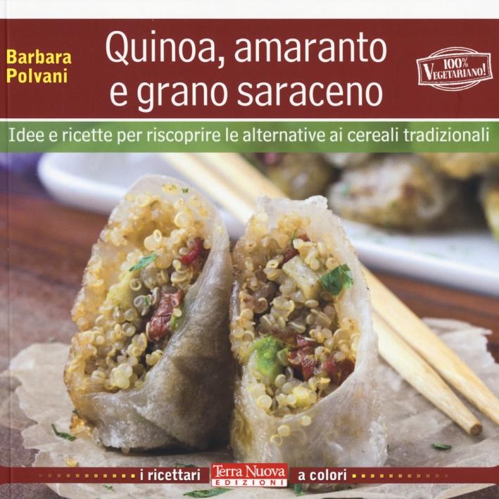 Quinoa, amaranto e grano saraceno. Idee e ricette per scoprire le alternative ai cereali tradizionali