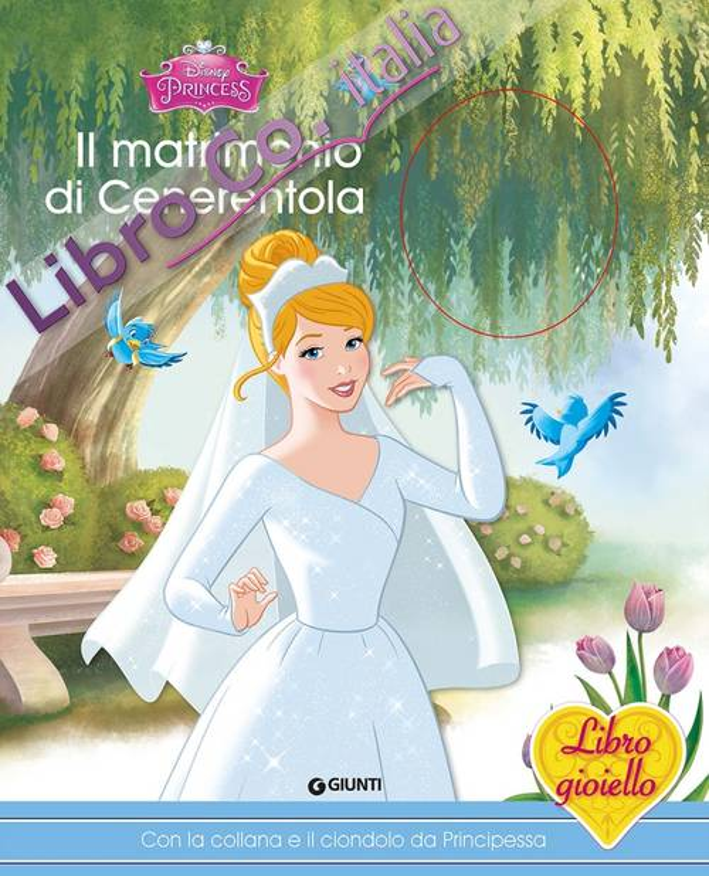 Il matrimonio di Cenerentola. Principesse. Libro gioiello. Ediz. illustrata. Con gadget