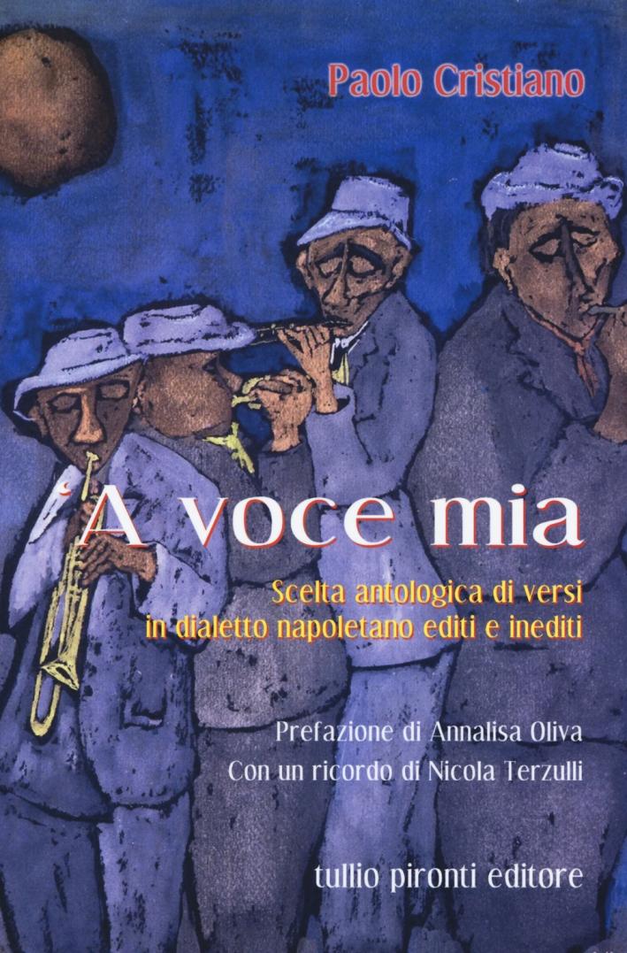 Voce mia. Scelta antologica di versi in dialetto napoletano editi e inediti ('A)
