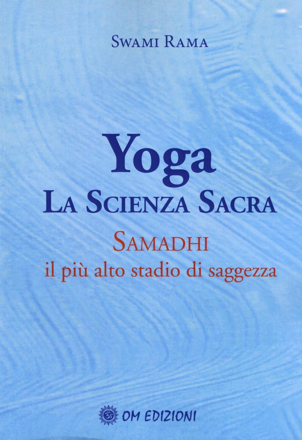 Yoga. La scienza sacra. Samadhi, il più alto stadio di saggezza