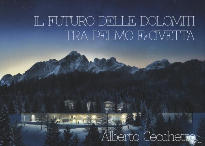 Il futuro delle Dolomiti tra Pelmo e Civetta. Ediz. illustrata