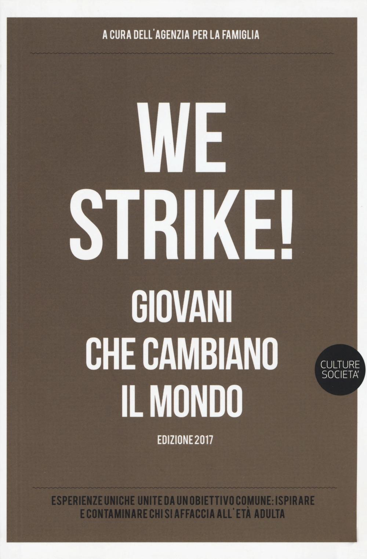 We strike! Giovani che cambiano il mondo. Edizione 2017