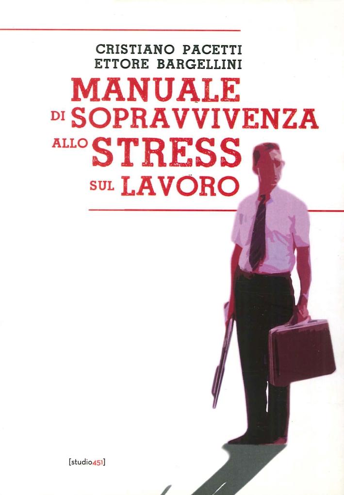 Manuale di Sopravvivenza allo Stress sul Lavoro.