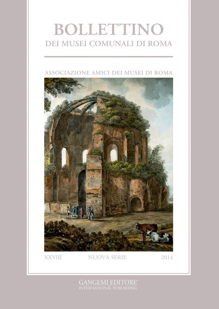 Bollettino dei Musei Comunali di Roma. Nuova Serie (2014). Vol. 28