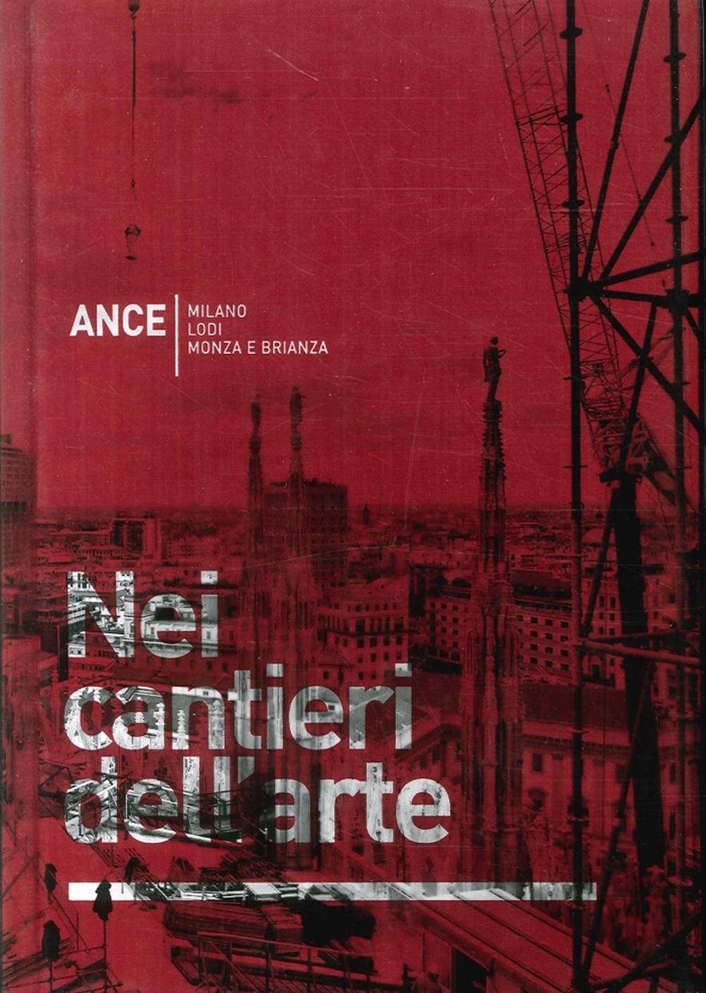 Nei Cantieri Dell'Arte. Ance. Milano Lodi Monza e Brianza