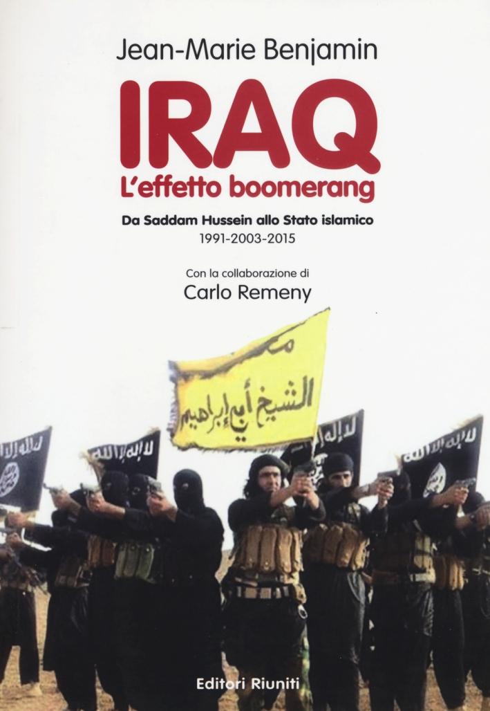 Iraq. L'effetto boomerang. Da Saddam Hussein allo Stato Islamico 1991-2003-2015.