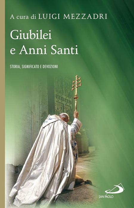 Giubilei e Anni santi. Storia, significato e devozioni.
