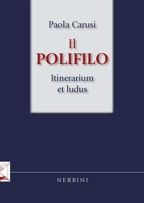 Il Polifilo. Itinerarium et ludus.