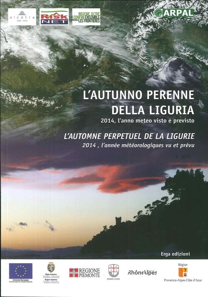 L'Autunno Perenne della Liguria. 2014, l'Anno Meteo Visto e Previsto. L'Automne Perpetuel De la Ligurie 2014, l'Année Météorologiques Vu Et Prévu