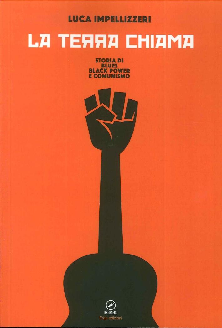 La Terra Chiama. Storia di Blues Black Power e Comunismo.