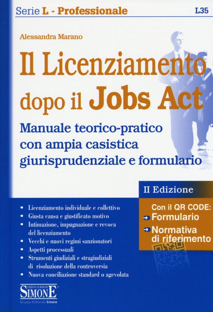 Il licenziamento dopo il jobs act. Manuale teorico-pratico con ampia casistica giurisprudenziale e formulario.