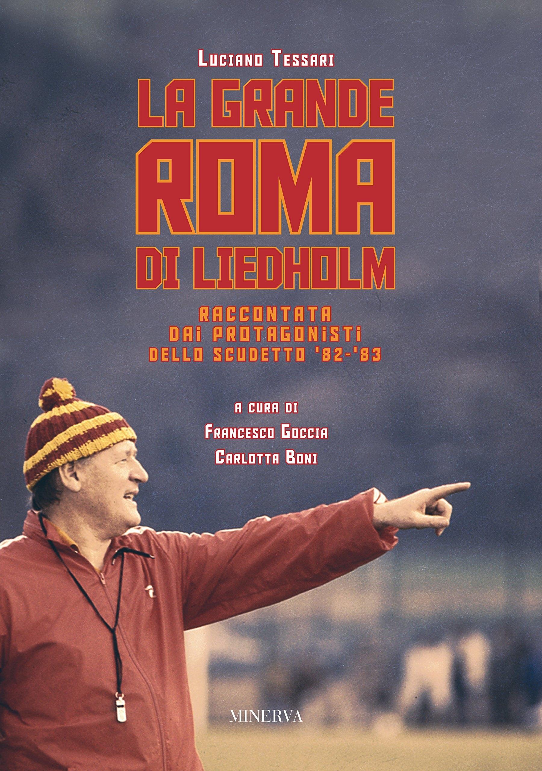 La grande Roma di Liedholm. Raccontata dai protagonisti dello scudetto'82-'83.