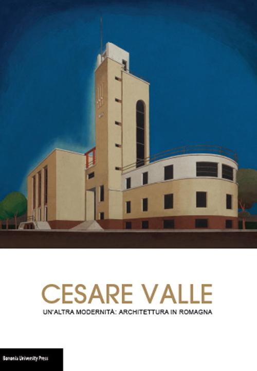 Cesare Valle. Un'altra modernità: architettura in Romagna