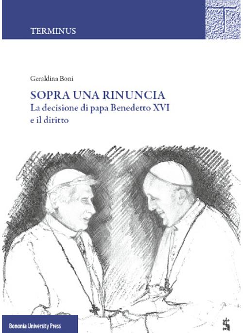 Sopra una rinuncia. La decisione di papa Benedetto XVI e il diritto.