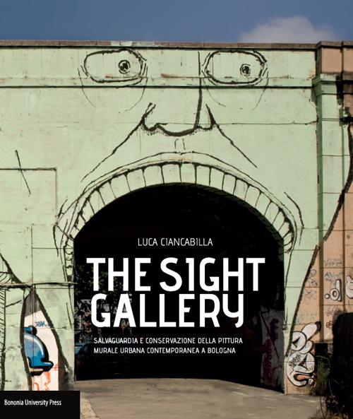 The sight gallery.Salvaguardia e conservazione della pittura murale urbana contemporanea a Bologna