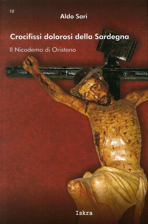 Crocifissi Dolorosi della Sardegna. Il Nicodemo di Oristano.