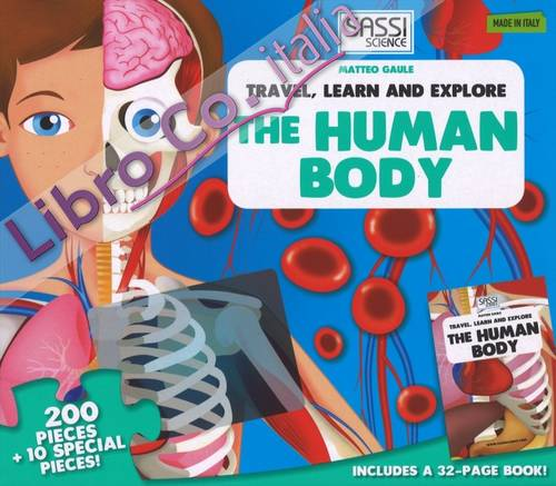 The human body. Travel, learn and explore. Ediz. illustrata