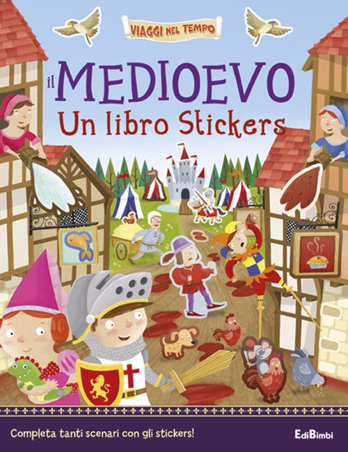 Il Medioevo. Un libro stickers. Ediz. illustrata