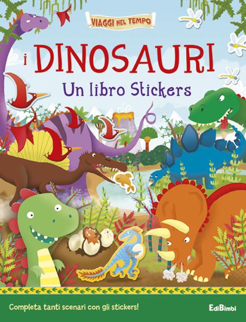 I dinosauri. Un libro stickers. Ediz. illustrata