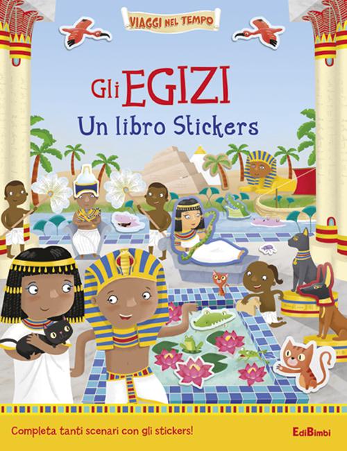 Gli egizi. Un libro stickers. Ediz. illustrata