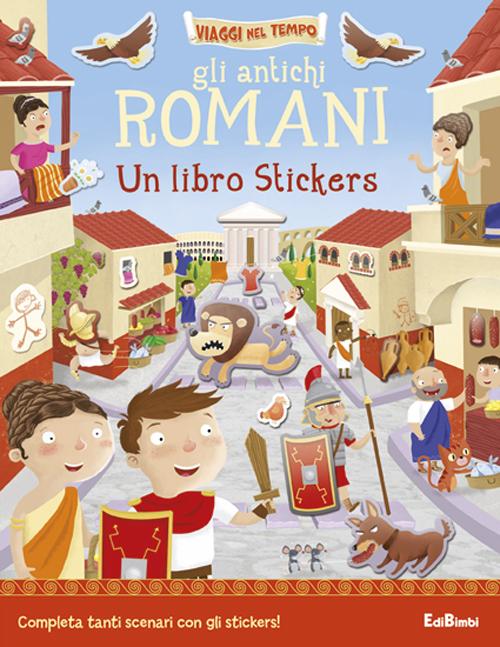 Gli antichi romani. Un libro stickers. Ediz. illustrata