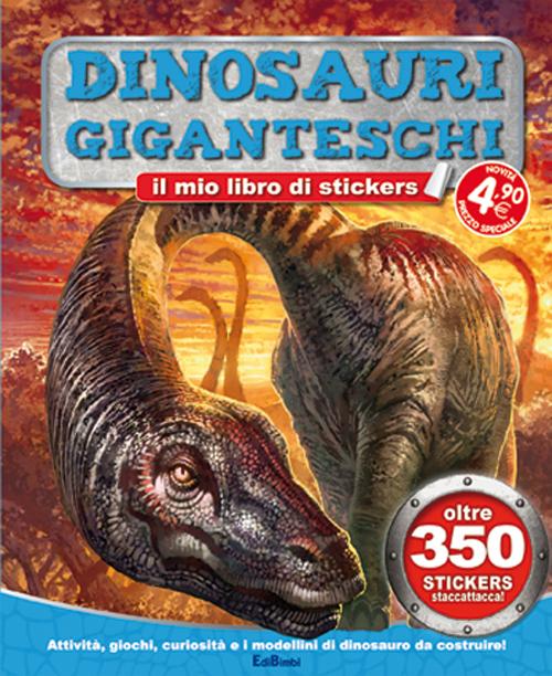 Dinosauri giganteschi. Tuttodino. Con adesivi.