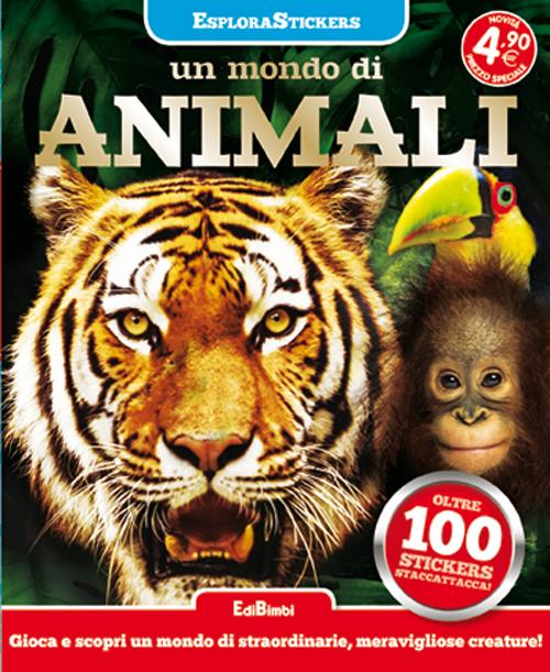 Un mondo di animali. Esplorastickers. Con adesivi. Ediz. illustrata