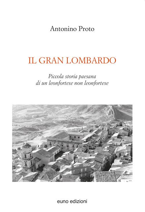 Il Gran Lombardo. Piccola storia paesana di un leonfortese non leonfortese.