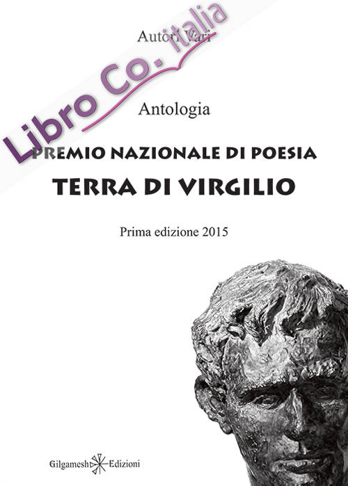 Antologia del Premio Nazionale di Poesia Terra di Virgilio.