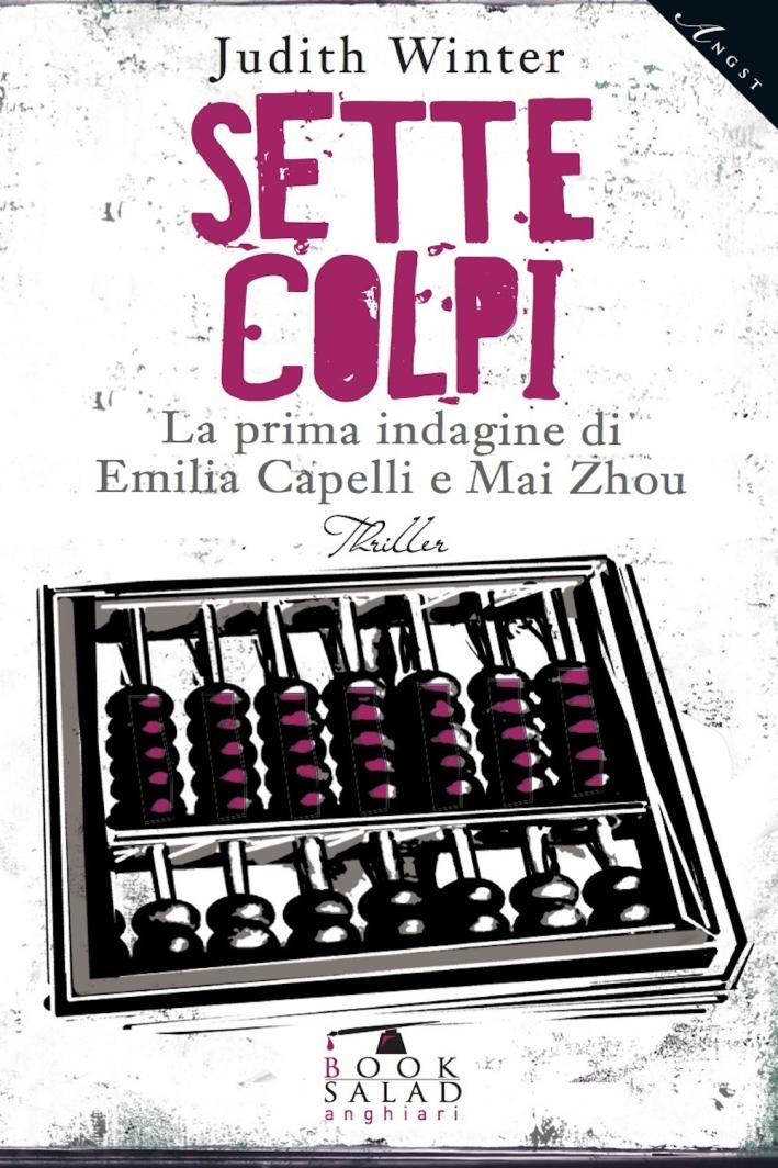 Sette colpi. La prima indagine di Emilia Capelli e Mai Zhou.