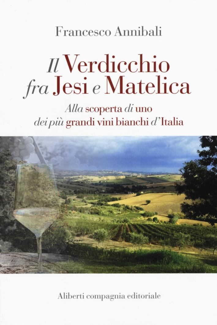 Il Verdicchio fra Jesi e Matelica. Alla Scoperta di uno dei più Grandi Vini Bianchi d'Italia.