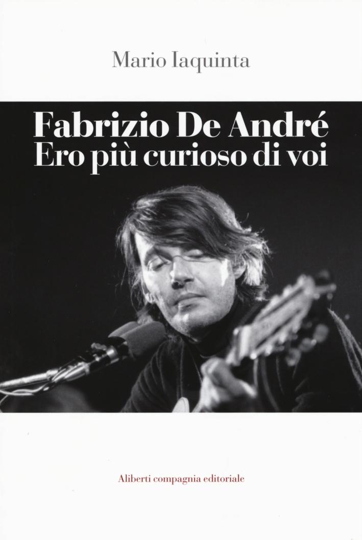 Fabrizio De André. Ero più Curioso di Voi.