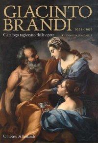 Giacinto Brandi 1621-1691. Catalogo Ragionato delle Opere.