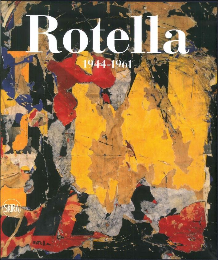 Mimmo Rotella. Catalogo Ragionato. Primo Volume 1944 - 1961.
