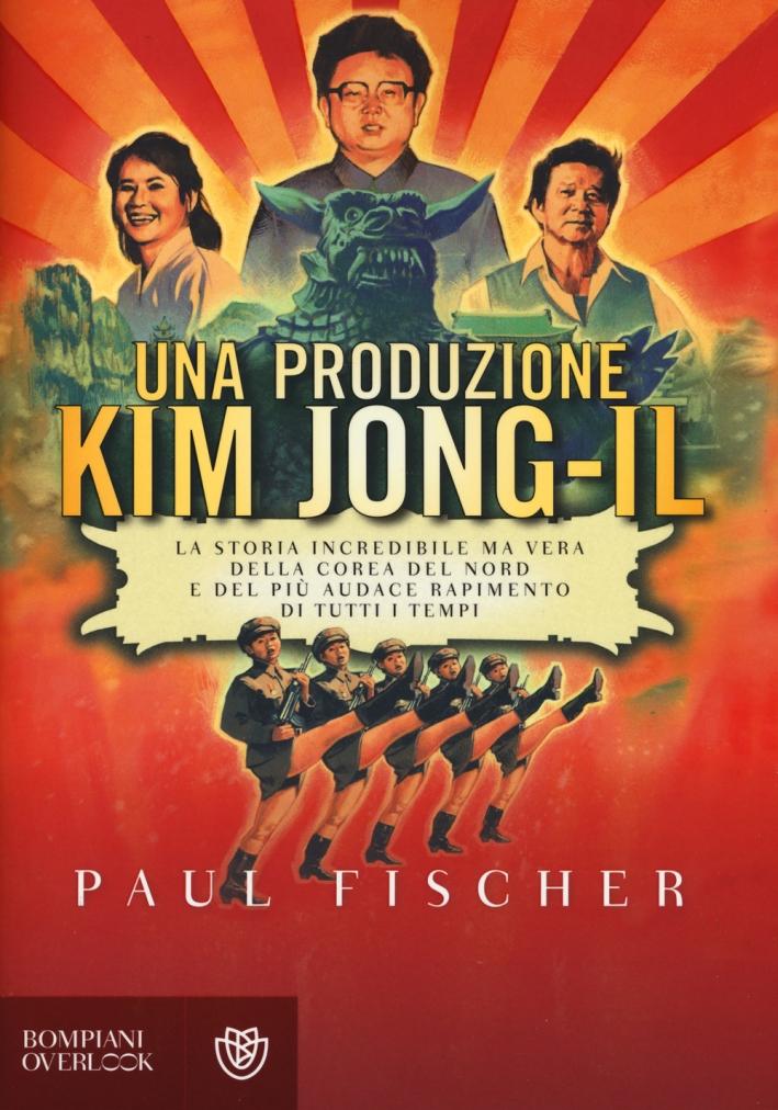 Una produzione Kim Jong-Il. La storia incredibile ma vera della Corea del Nord e del più audace rapimento di tutti i tempi.