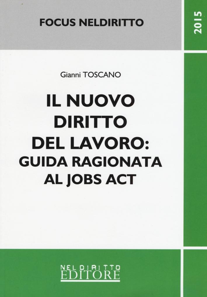 Il nuovo diritto del lavoro. Guida ragionata al jobs act.