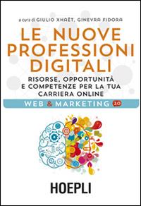 Le nuove professioni digitali. Risorse, opportunità e competenze per la tua cariera online