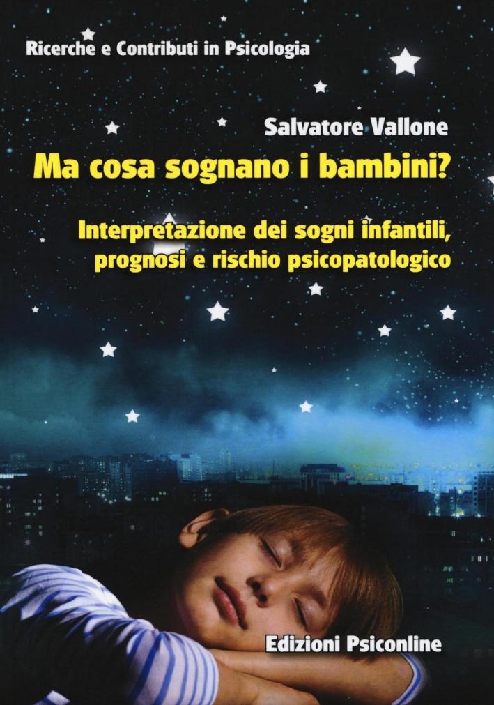 Ma cosa sognano i bambini? Interpretazione dei sogni infantili, prognosi e rischio psicopatologico