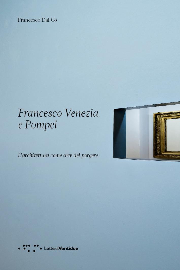 Francesco Venezia e Pompei. L'architettura come arte del porgere