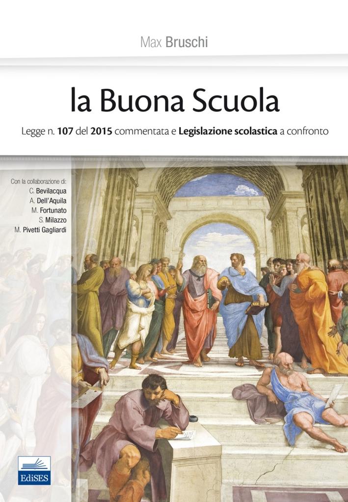 La buona scuola. Legge n. 107 del 2015 commentata e legislazione scolastica a confronto
