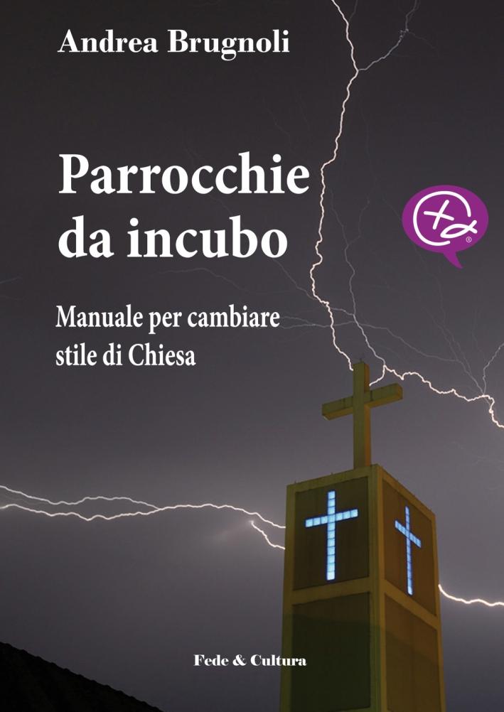 Parrocchie da incubo. Manuale per cambiare stile di Chiesa