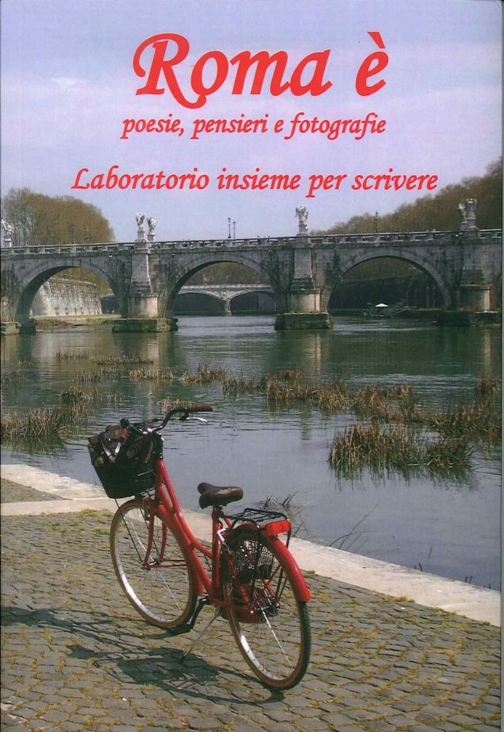 Roma è. Poesie, pensieri e fotografie. Laboratorio insieme per scrivere