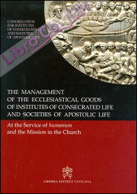 The management of the ecclesiastical goods of institutes of consecrated life and societis of apostolic life. At the service of the humanum and of mission...
